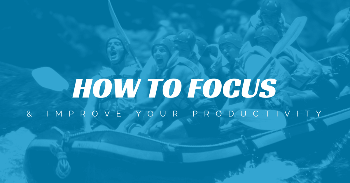 how to focus and improve your productivity