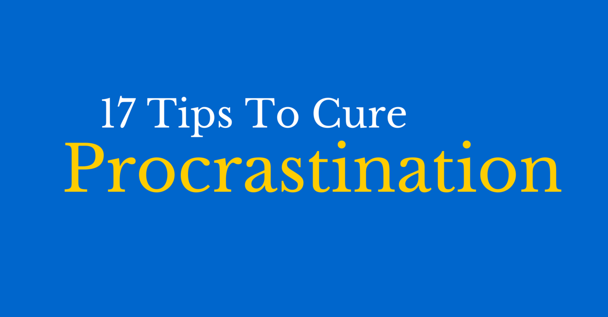 17 tips to cure procrastination